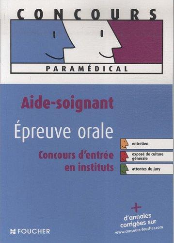 Aide soignant épreuve orale : Concours d'entrée en école et en institut (Ancienne Edition)
