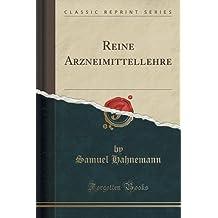 Reine Arzneimittellehre (Classic Reprint)