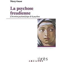 La psychose freudienne : L'invention psychanalytique de la psychose
