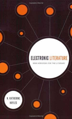 Electronic Literature: New Horizons for the Literary (Ward-Phillips Lectures in English Language & Literature)