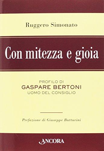 Con mitezza e gioia. Profilo di Gaspare Bertoni, uomo del consiglio - Amazon Libri