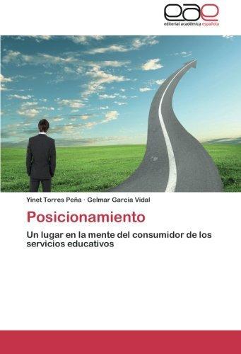 Posicionamiento: Un lugar en la mente del consumidor de los servicios educativos (Spanish Edition) by Yinet Torres Pe???a (2013-04-26)