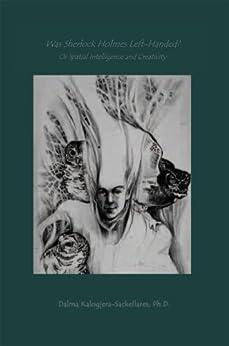 WAS SHERLOCK HOLMES LEFT-HANDED? OR SPATIAL INTELLIGENCE AND CREATIVITY (English Edition) de [Kalogjera-Sackellares PH.D., Dalma]