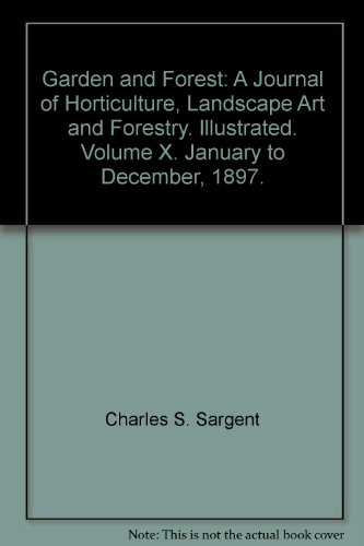 Garden and Forest: A Journal of Horticulture, Landscape Art and Forestry. Illustrated. Volume X. January to December, 1897. par Charles S. Sargent