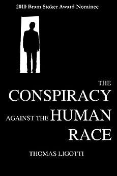 The Conspiracy against the Human Race: A Contrivance of Horror (English Edition) von [Ligotti, Thomas]