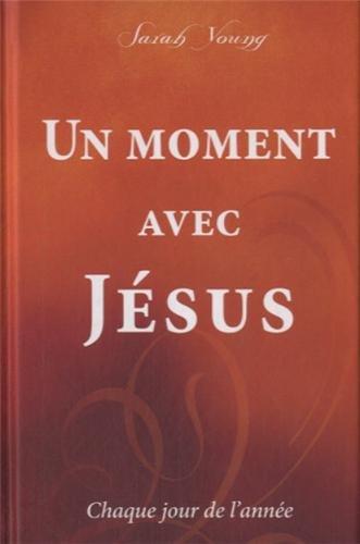 Un moment avec Jésus : Chaque jour de l'année par Sarah Young