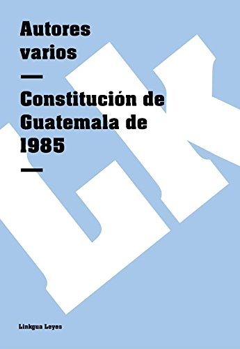 Constitución de Guatemala de 1985 (Leyes) por Autores varios