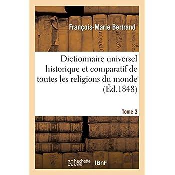 Dictionnaire universel historique et comparatif de toutes les religions du monde. T. 3 J-P