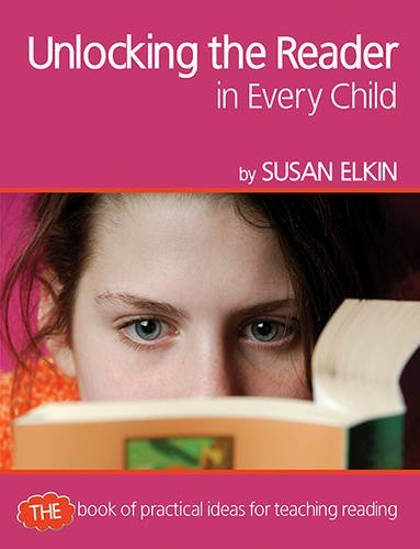 Unlocking the Reader in Every Child: The book of practical ideas for teaching reading (Professional Development in Literacy) by Susan Elkin (2010-05-20)