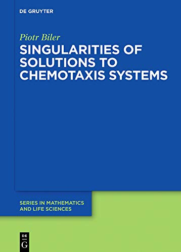 Singularities of Solutions to Chemotaxis Systems (De Gruyter Series in Mathematics and Life Sciences, Band 6)