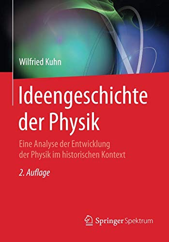 Ideengeschichte der Physik: Eine Analyse der Entwicklung der Physik im historischen Kontext