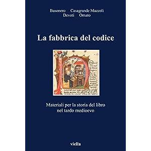 La fabbrica del codice: Materiali per la storia del libro nel tardo medioevo (I libri di Viella)