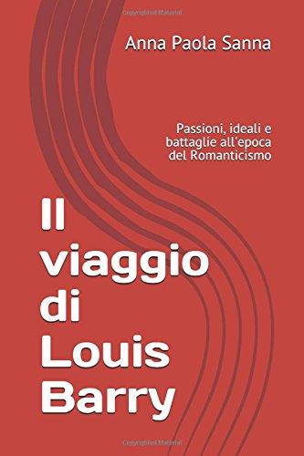 Il viaggio di Louis Barry: Passioni, ideali e battaglie all'epoca del Romanticismo