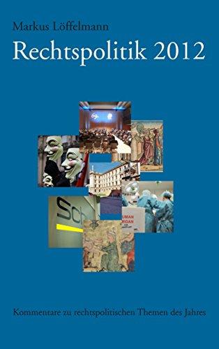 Rechtspolitik 2012: Kommentare zu rechtspolitischen Themen