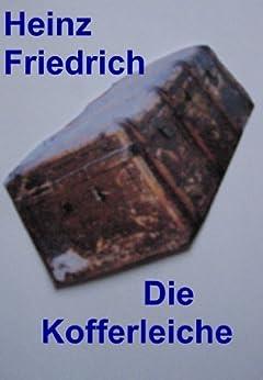 Die Kofferleiche von [Friedrich, Heinz]