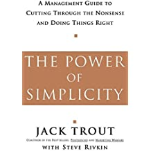 The Power Of Simplicity: A Management Guide to Cutting Through the Nonsense and Doing Things Right by Jack Trout (2001-02-01)