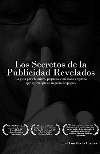 Los Secretos de la Publicidad Revelados: La guía para la micro, pequeña y mediana empresa que quiere que su negocio despegue