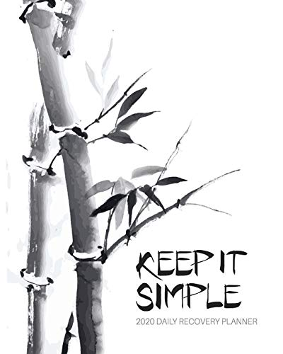 Keep It Simple - 2020 Daily Recovery Planner: Peaceful Asian Simplicity | One Year 52 Week Sobriety Calendar | Meeting Reminder Sponsor Notes ... Pages (1 yr Daily Sober Organizer, Band 1)