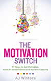 The Motivation Switch:  77 Ways to Get Motivated, Avoid Procrastination, and Achieve Success