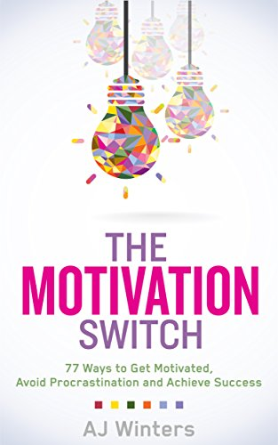 The Motivation Switch:  77 Ways to Get Motivated, Avoid Procrastination, and Achieve Success (English Edition) por AJ Winters