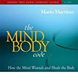 The Mind-Body Code: How the Mind Wounds and Heals the Body [ THE MIND-BODY CODE: HOW THE MIND WOUNDS AND HEALS THE BODY ] by Martinez, Mario (Author ) on May-01-2009 Compact Disc