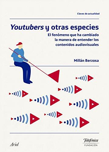 Youtubers y otras especies: El fenómeno que ha cambiado la manera de entender los contenidos audiovisuales