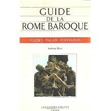 GUIDE DE LA ROME BAROQUE. Eglises, palais, fontaines