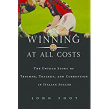 Winning at All Costs: A Scandalous History of Italian Soccer (English Edition)