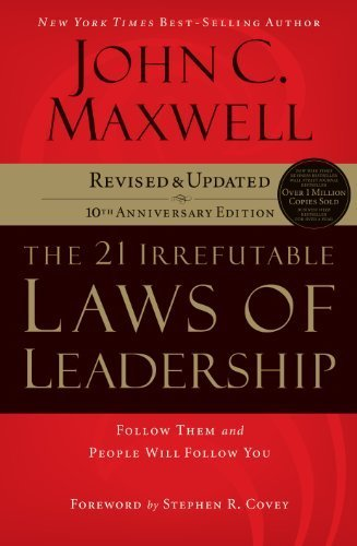 The 21 Irrefutable Laws of Leadership: Follow Them and People Will Follow You (10th Anniversary Edition) by Maxwell, John C. (2013) Audio CD