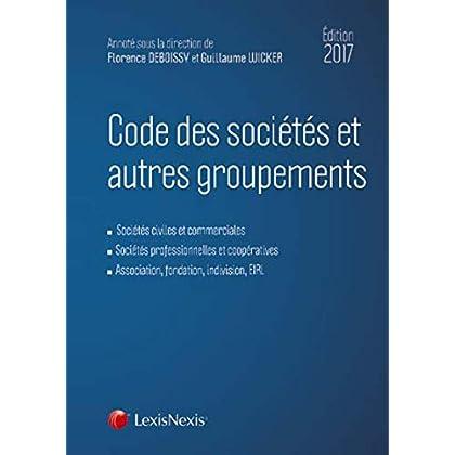 Code des sociétés et autres groupements 2017: Sociétés civiles et commerciales. Sociétés professionnelles et coopératives. Association, fondation, indivision, EIRL.