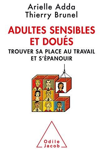 Adultes sensibles et doués: Trouver sa place au travail et s'épanouir (Psychologie)