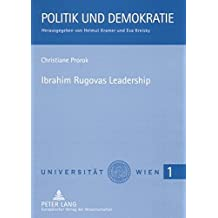 Ibrahim Rugovas Leadership: Eine Analyse Der Politik Des Kosovarischen Praesidenten (Politik Und Demokratie)