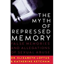 The Myth of Repressed Memory: False Memories and Allegations of Sexual Abuse by Elizabeth Loftus (1996-01-15)