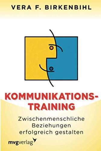 Kommunikationstraining: Zwischenmenschliche Beziehungen erfolgreich gestalten -