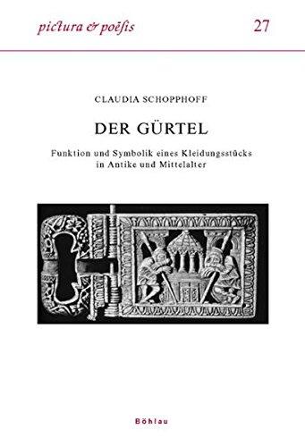 Der Gürtel: Funktion und Symbolik eines Kleidungsstücks in Antike und Mittelalter (Pictura et - Römische Antike Kleidung