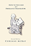 How to Succeed as a Freelance Translator, Second Edition (English Edition)