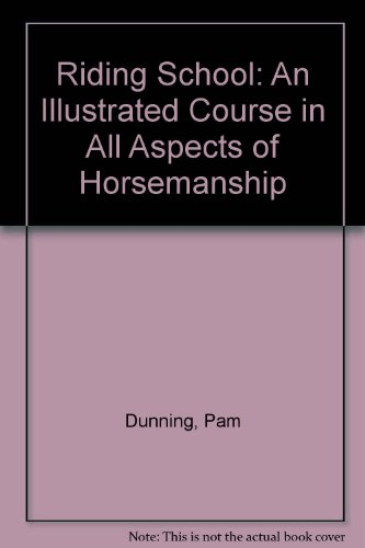 Riding School: An Illustrated Course in All Aspects of Horsemanship por Pam Dunning