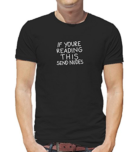 Read This Send Nudes Sexy Funny Quote SMS Internet Pics Relationships Couples Love Sex Sextos Flirt Herren Shirt Tshirt T-Shirt Men LG Man T-Shirt Black