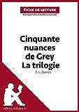 Cinquante nuances de Grey de E. L. James - La trilogie (Fiche de lecture): Résumé complet et analyse détaillée de l'oeuvre (French Edition)