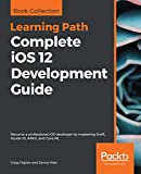 Complete iOS 12 Development Guide: Become a professional iOS developer by mastering Swift, Xcode 10, ARKit, and Core ML (English Edition)