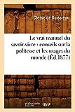Le vrai manuel du savoir-vivre : conseils sur la politesse et les usages du monde (Éd.1877)