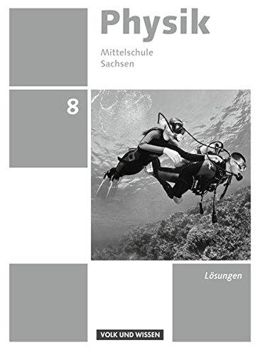Physik - Ausgabe Volk und Wissen - Mittelschule Sachsen - Neue Ausgabe / 8. Schuljahr - Lösungen zum Schülerbuch