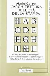 L'architettura dell'età della stampa: Oralità, scrittura, libro stampato e riproduzione meccanica dell'immagine nella storia delle teorie architettoniche (Saggi di architettura)
