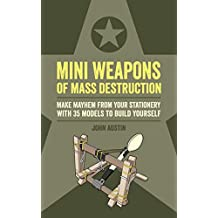 Mini Weapons of Mass Destruction: Make mayhem from your stationery with 35 models to build yourself (English Edition)
