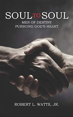 SOUL TO SOUL: MEN OF DESTINY PURSUING GOD'S HEART