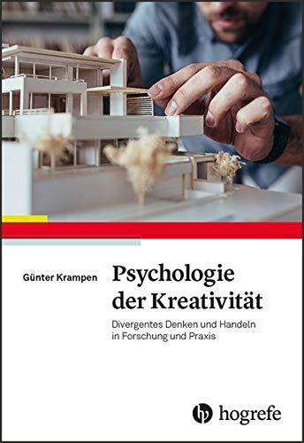 Psychologie der Kreativität: Divergentes Denken und Handeln in Forschung und Praxis