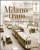 Milano in tram. Storia del trasporto pubblico milanese. Ediz. illustrata