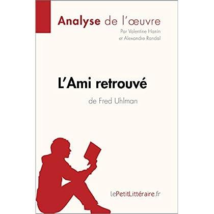 L'Ami retrouvé de Fred Uhlman (Analyse de l'oeuvre): Comprendre la littérature avec lePetitLittéraire.fr (Fiche de lecture)