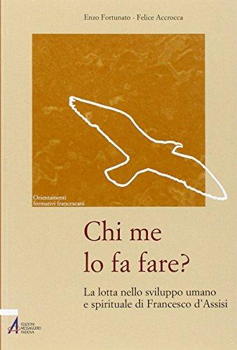Chi me lo fa fare? La lotta nello sviluppo umano e spirituale di Francesco d'Assisi