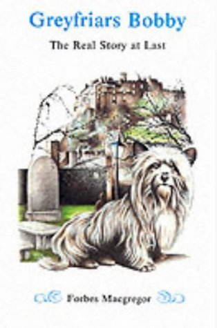 Greyfriars Bobby: The Real Story at Last by Forbes Macgregor (2003-05-04)